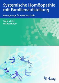 Systemische Homöopathie mit Familienaufstellung von Knorr,  Michael, Vieten,  Tanja