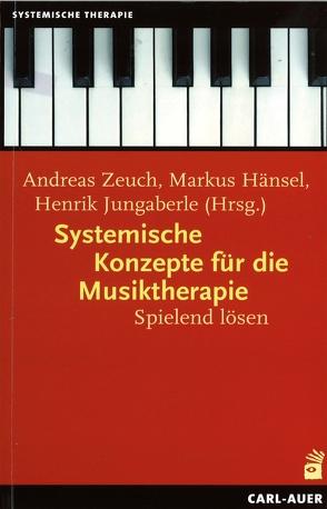 Systemische Konzepte für die Musiktherapie von Hänsel,  Markus, Jungaberle,  Henrik, Schweitzer-Rothers,  Jochen, Verres,  Rolf, Zeuch,  Andreas