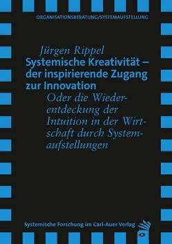 Systemische Kreativität – der inspirierende Zugang zur Innovation von Rippel,  Jürgen