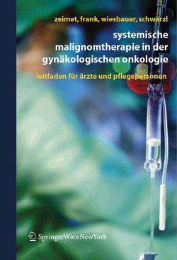 Systemische Malignomtherapie in der Gynäkologischen Onkologie von Frank,  Annemarie, Schwarzl,  Sina, Wiesbauer,  Petra, Zeimet,  Alain Gustave