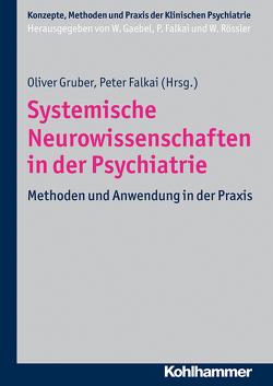 Systemische Neurowissenschaften in der Psychiatrie von Falkai,  Peter, Gaebel,  Wolfgang, Gruber,  Oliver, Rössler,  Wulf