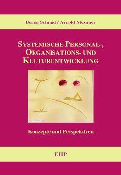 Systemische Personal-, Organisations- und Kulturentwicklung von Messmer,  Arnold, Schmid,  Bernd