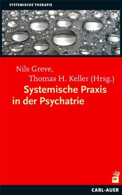 Systemische Praxis in der Psychiatrie von Greve,  Nils, Keller,  Thomas