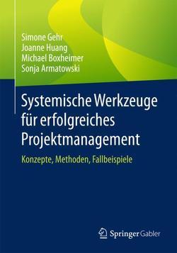 Systemische Werkzeuge für erfolgreiches Projektmanagement von Armatowski,  Sonja, Boxheimer,  Michael, Gehr,  Simone, Huang,  Joanne