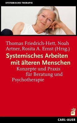 Systemisches Arbeiten mit älteren Menschen von Artner,  Noah, Ernst,  Rosita A., Friedrich-Hett,  Thomas
