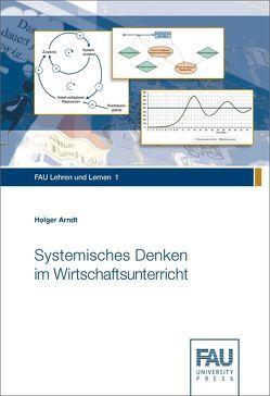 Systemisches Denken im Wirtschaftsunterricht von Arndt,  Holger