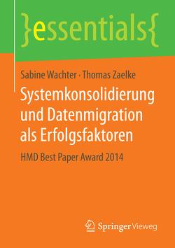 Systemkonsolidierung und Datenmigration als Erfolgsfaktoren von Wachter,  Sabine, Zaelke,  Thomas