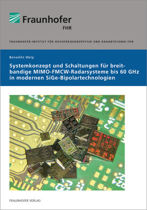 Systemkonzept und Schaltungen für breitbandige MIMO-FMCW-Radarsysteme bis 60 GHz in modernen SiGe-Bipolartechnologien. von Welp,  Benedikt