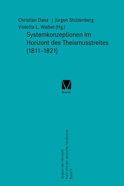 Systemkonzeptionen im Horizont des Theismusstreites (1811-1821) von Danz,  Christian, Stolzenberg,  Jürgen, Waibel,  Violetta L.