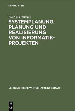 Systemplanung. Planung und Realisierung von Informatik-Projekten von Heinrich,  Lutz J.