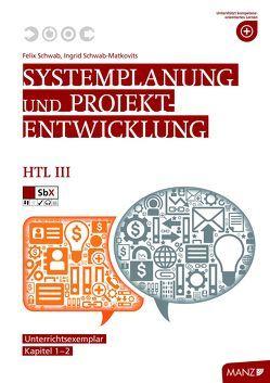 Systemplanung und Projektentwicklung HTL III von Schwab,  Felix, Schwab-Matkovits,  Ingrid