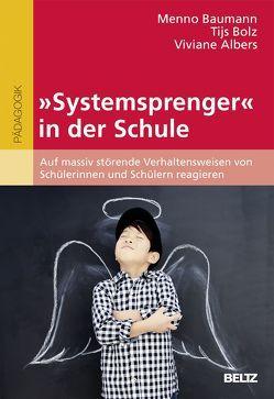 »Systemsprenger« in der Schule von Albers,  Viviane, Baumann,  Menno, Bolz,  Tijs