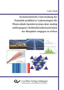 Systemtechnische Untersuchung des Potentials prädiktiver Ladestrategien für Photovoltaik-Speichersysteme dem Anstieg anthropogener Kohlendioxidkonzentration der Biosphäre entgegen zu wirken von Vieth,  Udo