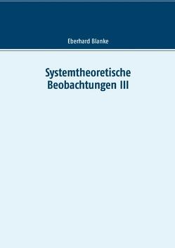 Systemtheoretische Beobachtungen III von Blanke,  Eberhard
