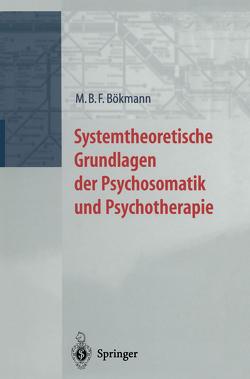 Systemtheoretische Grundlagen der Psychosomatik und Psychoterapie von Bökmann,  M.B.F.