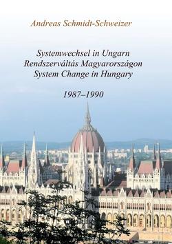 Systemwechsel in Ungarn / Rendszerváltás Magyarországon / System Change in Hungary von Schmidt-Schweizer,  Andreas