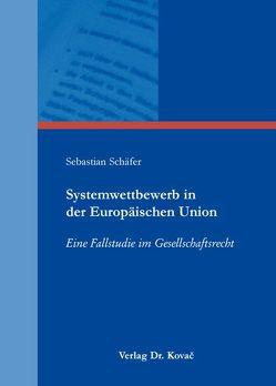 Systemwettbewerb in der Europäischen Union von Schaefer,  Sebastian