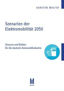 Szenarien der Elektromobilität 2050 von Wolter,  Karsten