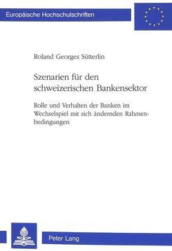 Szenarien für den schweizerischen Bankensektor von Sütterlin,  Roland Georges