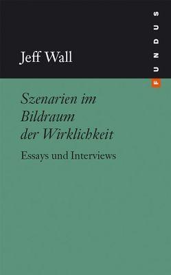 Szenarien im Bildraum der Wirklichkeit von Stemmrich,  Gregor, Wall,  Jeff