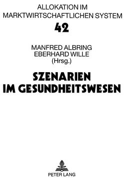 Szenarien im Gesundheitswesen von Albring,  Manfred, Wille,  Eberhard