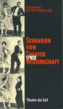 Szenarien von Theater und Wissenschaft von Lehmann,  Hans Th, Weiler,  Christel