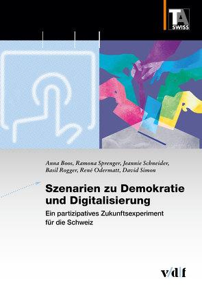 Szenarien zu Demokratie und Digitalisierung von Boos,  Anna, Odermatt,  René, Rogger,  Basil, Schneider,  Jeannie, Simon,  David, Sprenger,  Ramona