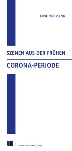 Szenen aus der frühen Corona-Periode von Widmann,  Arno