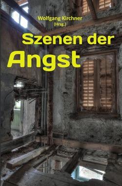 Szenen der Angst von Kirchner,  Wolfgang