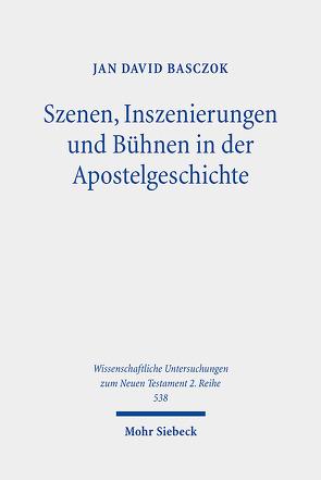 Szenen, Inszenierungen und Bühnen in der Apostelgeschichte von Basczok,  Jan David
