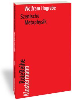Szenische Metaphysik von Hogrebe,  Wolfram