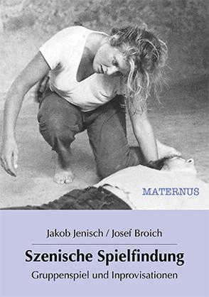 Szenische Spielfindung von Broich,  Josef, Jenisch,  Jakob