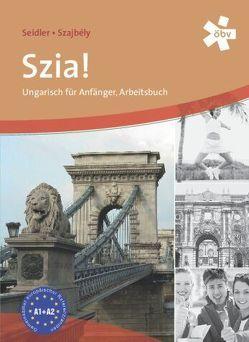 Szia! Ungarisch für Anfänger, Arbeitsbuch von Seidler,  Andrea, Szajbely,  Gizella