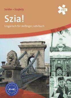 Szia! Ungarisch für Anfänger, Lehrbuch von Seidler,  Andrea, Szajbely,  Gizella