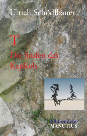 T – Die Stufen des Kapitols von Schödlbauer,  Ulrich, Weißgerber,  Gunter, Will,  Alexander
