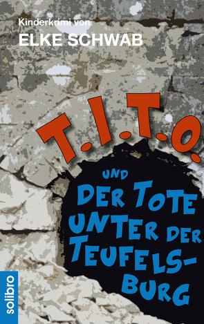 T.I.T.O. und der Tote unter der Teufelsburg von Schwab,  Elke