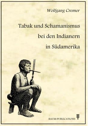 Tabak und Schamanismus bei den Indianern in Südamerika von Baum,  Peter, Cremer,  Wolfgang, Eisenlöffel,  Wilhelm Günter