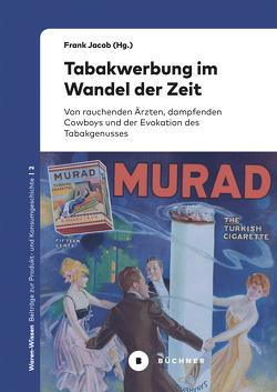 Tabakwerbung im Wandel der Zeit von Jacob,  Frank, Steinberg,  Swen