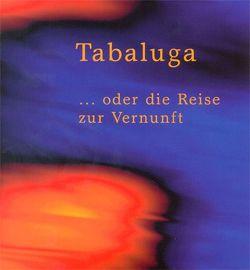 Tabaluga … oder die Reise zur Vernunft von Heinen,  Peter-Rudolph, Küntzel,  Bettina, Maffay,  Peter, Rottschalk,  Gregor, Schirmann,  Peter, Zuckowski,  Rolf