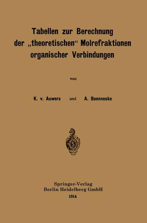 """Tabellen zur Berechnung der """"theoretischen"""" Molrefraktionen organischer Verbindungen von Boennecke,  A., von Auwers,  Karl"""