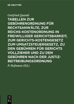 Tabellen zur Gebührenordnung für Rechtsanwälte, zur Reichskostenordnung in freiwilliger Gerichtsbarkeit, zum Gerichtskostengesetz zum Umsatzsteuergesetz, zu den Gebühren für Gerichts vollzieher und zu den Gebühren nach der Justizbeitreibungsordnung von Hofmann,  Paul, Quandt,  Gottfried
