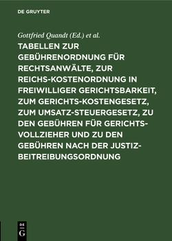 Tabellen zur Gebührenordnung für Rechtsanwälte, zur Reichskostenordnung in freiwilliger Gerichtsbarkeit, zum Gerichtskostengesetz, zum Umsatzsteuergesetz, zu den Gebühren für Gerichtsvollzieher und zu den Gebühren nach der Justizbeitreibungsordnung von Hofmann,  Paul, Quandt,  Gottfried