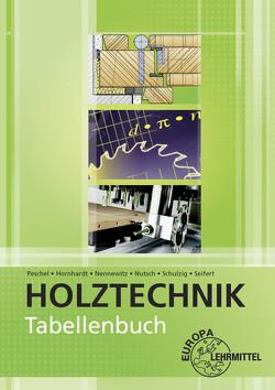 Tabellenbuch Holztechnik von Hornhardt,  Eva, Nennewitz,  Ingo, Nutsch,  Wolfgang, Peschel,  Peter, Schulzig,  Sven, Seifert,  Gerhard
