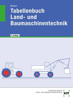Tabellenbuch Land- und Baumaschinentechnik von Meiners,  Herrmann