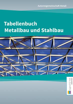 Tabellenbuch Metallbau und Stahlbau von Metall,  Autorengemeinschaft