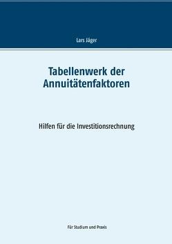 Tabellenwerk der Annuitätenfaktoren von Jaeger,  Lars