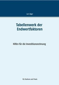 Tabellenwerk der Endwertfaktoren von Jaeger,  Lars