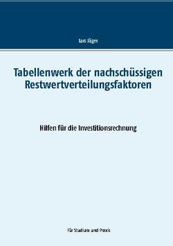 Tabellenwerk der nachschüssigen Restwertverteilungsfaktoren von Jaeger,  Lars