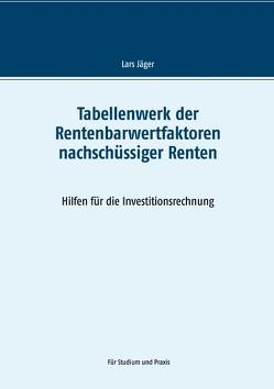 Tabellenwerk der Rentenbarwertfaktoren nachschüssiger Renten von Jaeger,  Lars