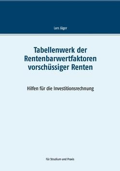 Tabellenwerk der Rentenbarwertfaktoren vorschüssiger Renten von Jaeger,  Lars